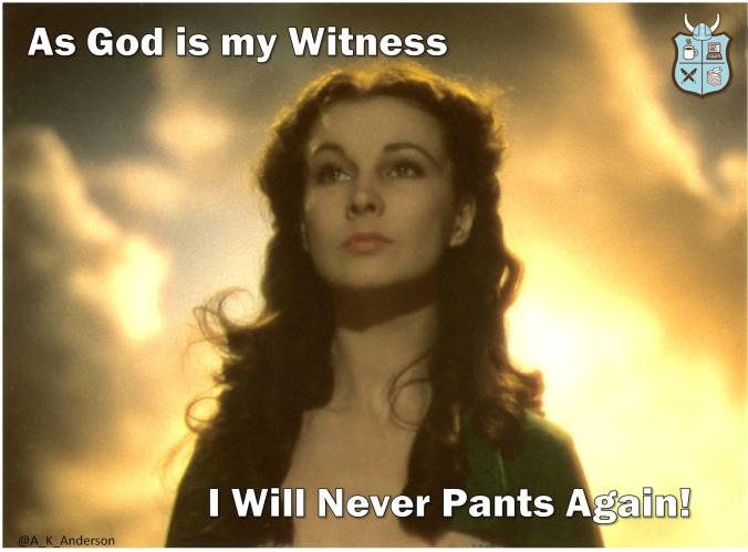 As God is My Witness, I will Never Pants Again